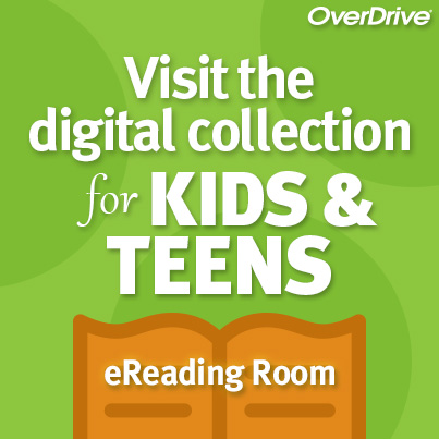 "Visit the digital collection for Kids and Teens, ""eReading Room"" on Overdrive"